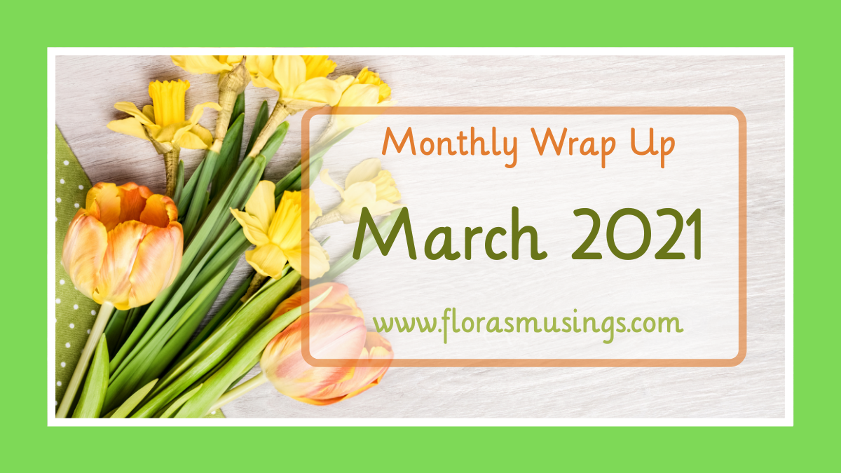 March 2021 Monthly Wrap Up