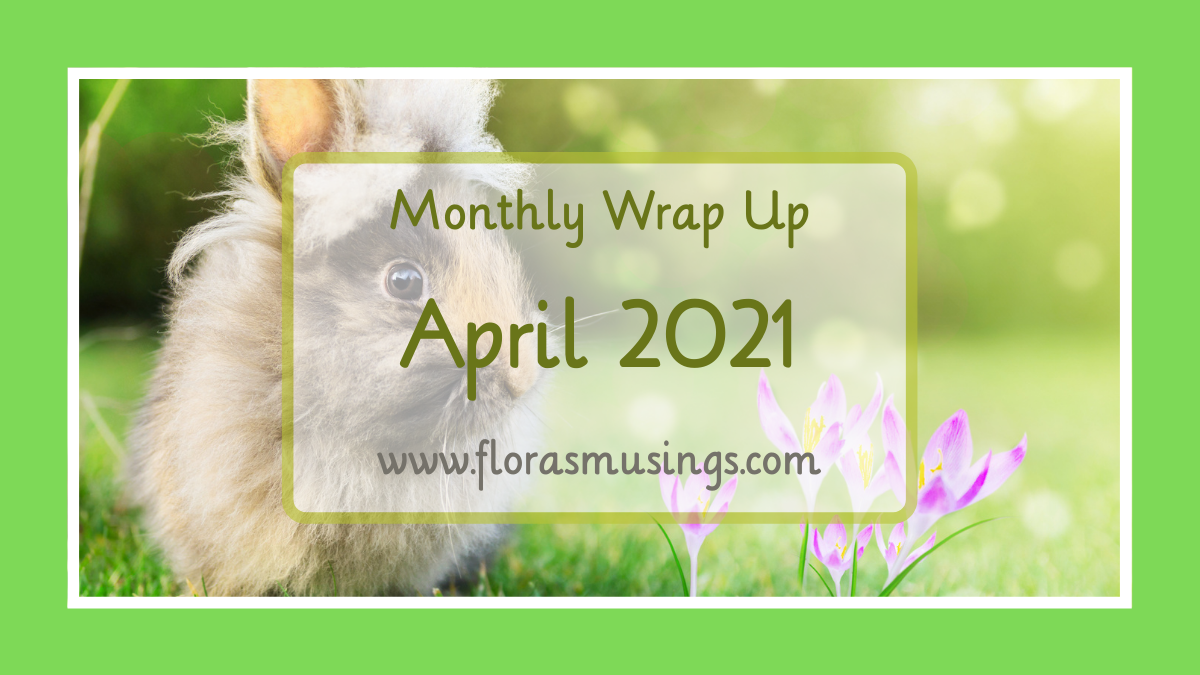 April 2021 Monthly Wrap Up