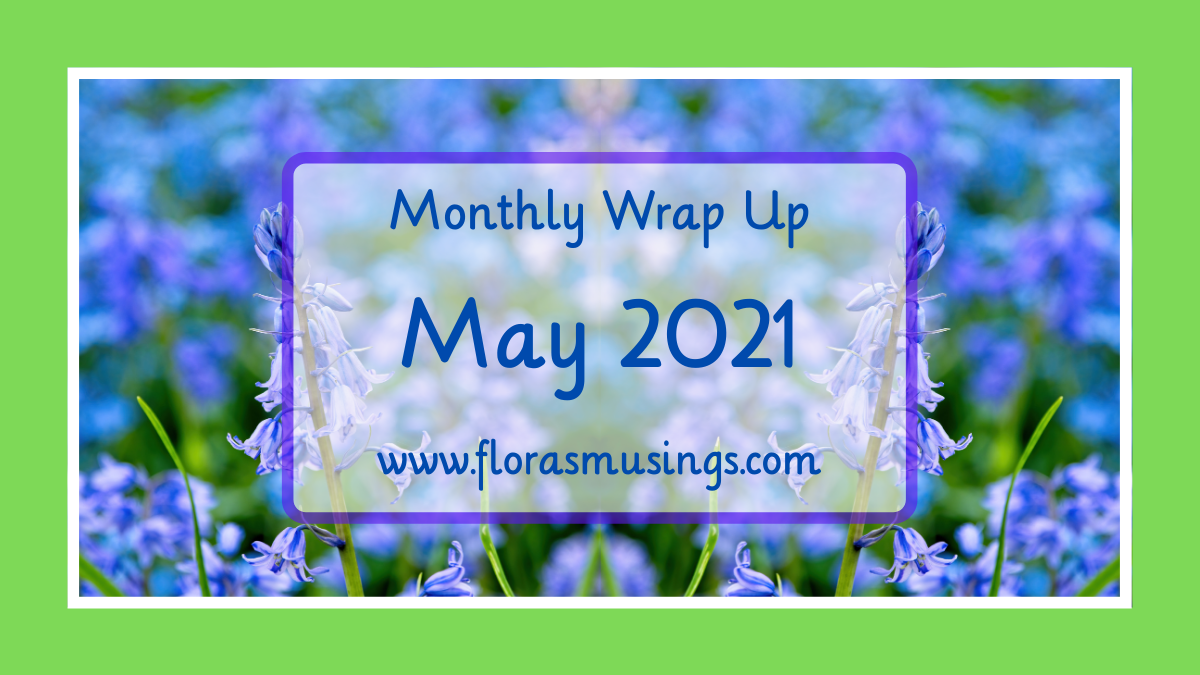 May 2021 Monthly Wrap Up
