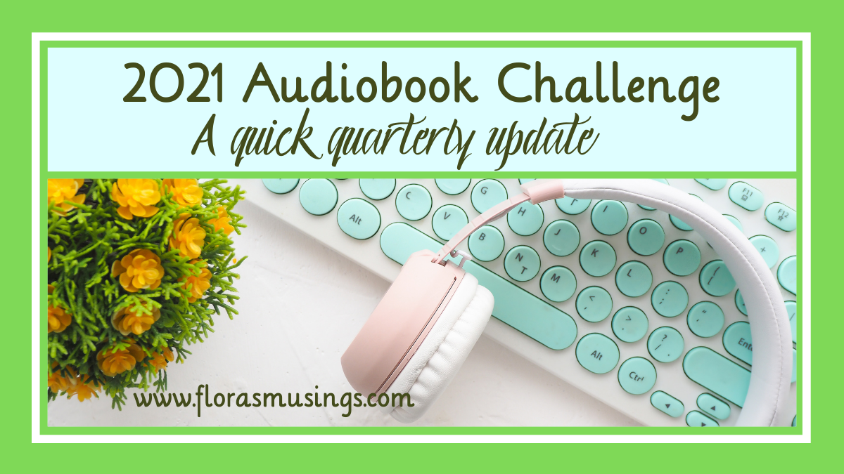 A quick quarterly update for the 2021 Audiobook Challenge.